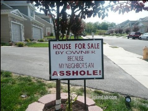 funny house for sale sign, neighbor is an asshole