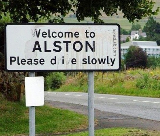 funny road sign, welcome to Alston, please die slowly